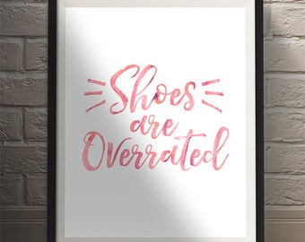 Shoes Are Overrated - Wall Art - Typography Print - Quote Print - Wall Art Print - Art