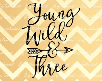 Young Wild and Three SVG, 3 years old SVG, Wild Child SVG, Third Birthday Svg, Baby Svg, Svg Cut Files, Clip Art, Vector, Svg Sayings