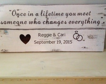 Once in a lifetime you meet someone who changes everything. Wedding date sign