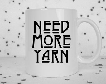 Yarn coffee mug, need more yarn, yarn hoarder, funny coffee mug, crochet,knitting, fiber arts, gift ideas, black coffee mug, white mug