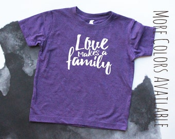 Love Makes a Family Tee with Color Options - Love Makes a Family - Adoption Love - Adoption TShirt - Kids Adoption Shirt - Adopt