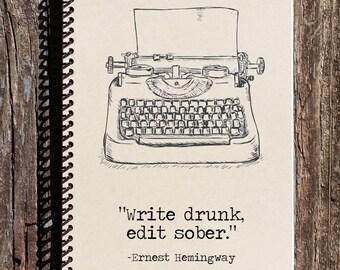 Ernest Hemingway Notebook - Write Drunk Edit Sober - Typewriter Notebook - Hemingway Quote - Write Drunk Quote