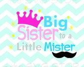 Big Sister to a Little Mister SVG files for Cricut, Silhouette, Vinyl Cutters and Printing Projects