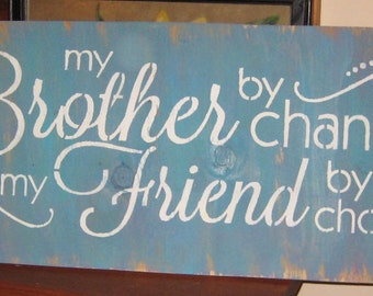 My Brolther by chance my Friend by choice.....wall hanging/ board/ kitchen/family/ country/ decor/ brother/ relative