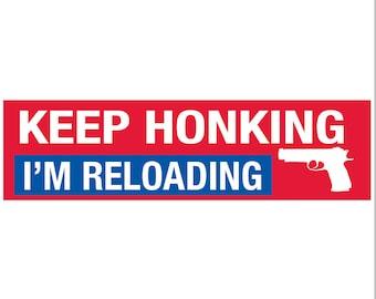 Keep Honking I'm Reloading Decal Vinyl or Magnet Bumper Sticker
