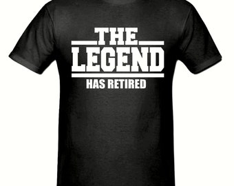The legend has retired t shirt,men,s t shirt sizes small- 2xl, gift,Funny t shirt