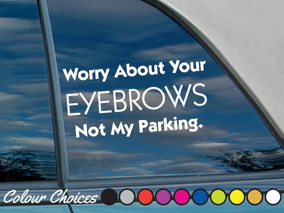 Items Similar To Worry About Your Eyebrows Not My Parking
