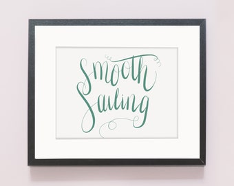 Smooth Sailing Print (Hand Lettered)