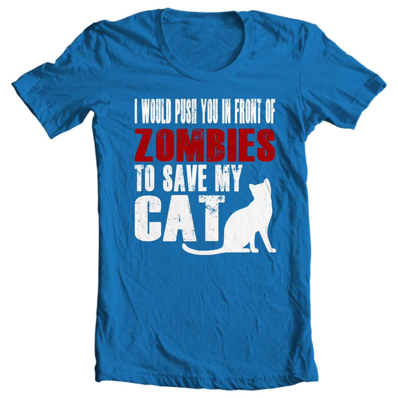Cat T-shirt - I Would Push You In Front Of Zombies To Save My Cat T-shirt