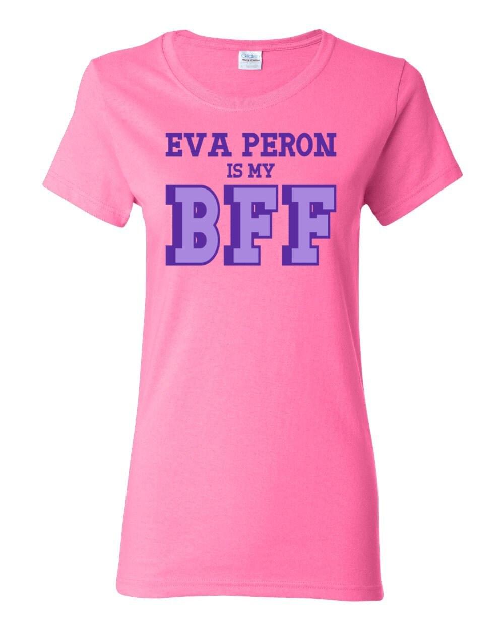 Great Women of History - Eva Peron is my BFF Womens History T-shirt