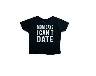 Mom Says I Can't Date Tee/ Kids Tee/ Baby Tee/ Kids Graphic Tee/ Baby Graphic Tee/ Valentines Day Tee