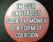In our capitalist society, money is a form of coercion