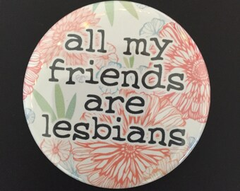 All my friends are lesbians