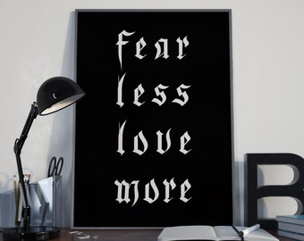 Printed Poster Black and White - Fear Less Love More