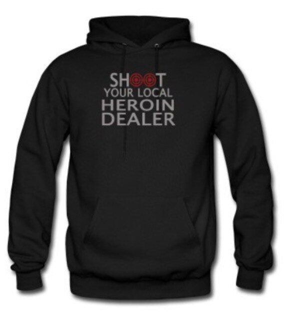 Shoot Your Local Heroin Dealer Heroin Awareness By RadDecals