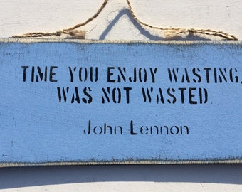 Time You Enjoy Wasting, Was Not Wasted John Lennon Vintage, Shabby Chic Rustic Inspirational Wooden Sign House Home Plaque Vintage