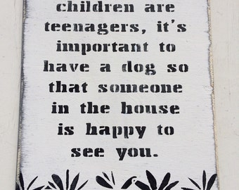 When Your Children Are Teenagers. Funny Dog Sign House Sign Teenager Sign Kitchen Fun Dog Sign For Mum Front Door Sign Porch Dog Art Wall