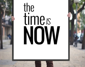 Motivational Quote Printable Art Poster 'The time is now' – Typography Wall Art, Inspirational Quote Print Digital Download *DIY PRINT*