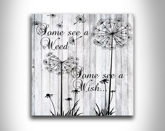 Some see a weed some see a wish unique home decor