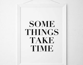 Some Things Take Time, Motivational Print, Motivational Poster, Typography Quote, Wall Art, Art Print, Typographic Quote, Monochrome Art