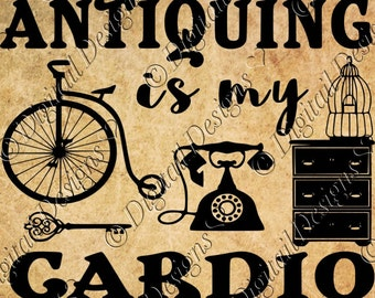 Antiquing Is My Cardio SVG, DXF, PNG and Eps Cut file for Silhouette, Cricut. Printable file Instant Download