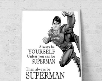 Always Be Yourself Unless You Can Be Superman Art Superman Quotes Superman Inspirational Quote Always be Superman Printable Art