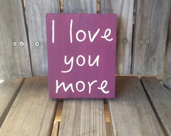 I love you more hand painted wooden sign