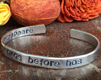 "Pros before hos - Shakespeare - Cuff Bracelet Personalized 1/4"" Adjustable Smooth Organic Texture Artisan Handmade Custom Jewelry"