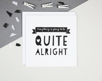 Everything Is Going To Be Quite Alright Empathy & Sympathy Card - Break Up Card - Thinking of You Card - Encouragement Card