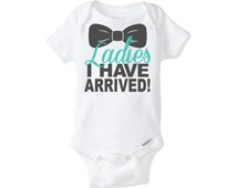 Ladies I Have Arrived! Baby Boy Onesie ® New Baby Boy Gift New Baby Onesie ® Newborn Baby Boy Announcement