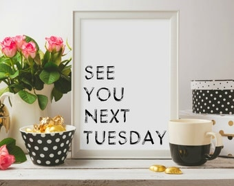 See You Next Tuesday - 8x10 - PRINTABLE Typography Art - Digital Typography Art -Typography Print - Minimalist - INSTANT DOWNLOAD