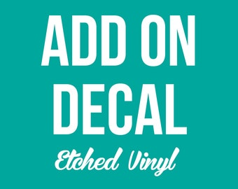 Add On Item - Etched Vinyl Decal
