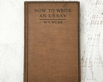 How To Write An Essay by W.T. WEBB 1920