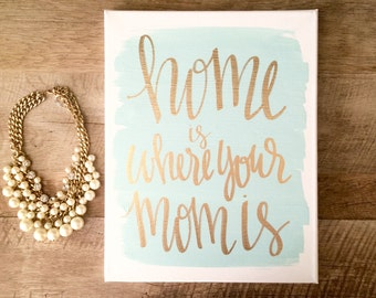Home is where your mom is- 11x14 hand lettered canvas, home decor, mom quote, Mother's day, gifts for mom, wall art, wall decor