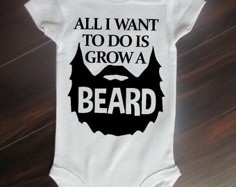Baby Boy BodySuit. All I Want to do is Grow a BEARD!