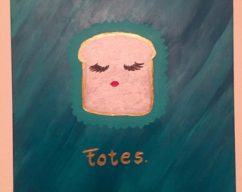"""Toast Painting- """"Totes"""""""