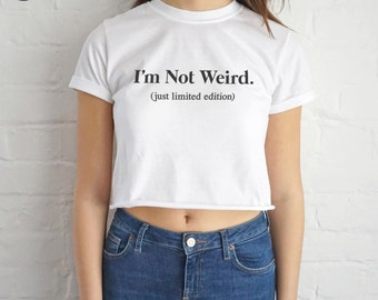 I'm Not Weird Just Limited Edition Crop T-shirt Top Shirt Tee Cropped Fashion Funny Slogan
