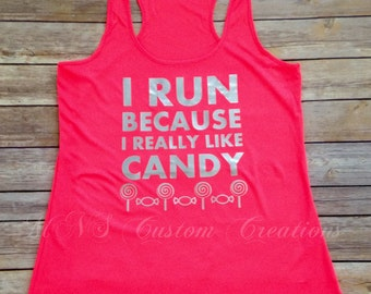 Workout Tank, I Run Because I Really Like Candy