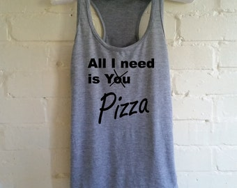 All I need is You Pizza Tank Top. Funny Pizza Shirt. Pizza Vest. I love Pizza. Tank for Pizza Lovers. Pizza Tank. Pizza Life.