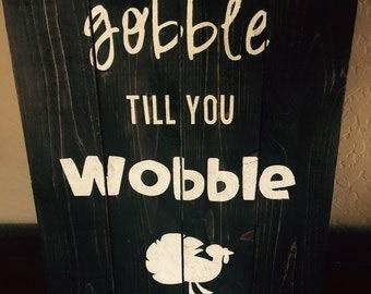 Gobble till you Wobble Pallet Sign
