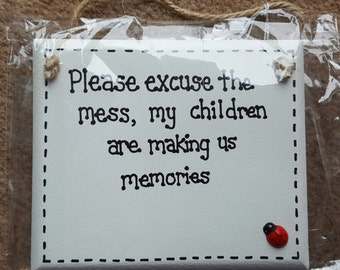 Family Humor Home Sign - Please Excuse The Mess My Children Are Making Us Memories - House Plaque Gift