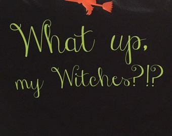 What up my Witches Adult Halloween Shirt