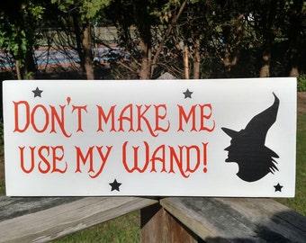 Don't Make Me Use My Wand Halloween Sign / Decor