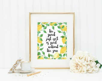 The Sweet Just Isn't As Sweet Without the Sour | Lemons Typography Quote Art Print | 8x10 Digital Printable