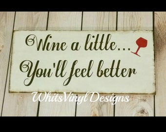 Wine a little...You'll feel better Wooden Sign, Wine Sign, Wine Lover, Wine Saying