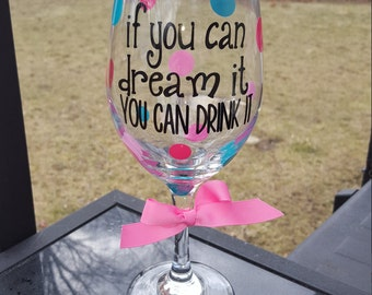 If you can dream it you can drink it Glass