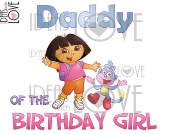 INSTANT DOWNLOAD Dora the Explorer Inspired Daddy of the Birthday Girl Printable Iron On