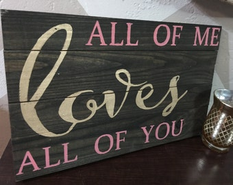 "Wooden Sign with Quote ""All Of Me Loves All Of You"""