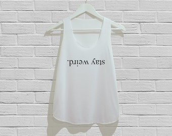 Stay Weird Tank Top Women Tank Top Tunic TShirt T Shirt Singlet - Size S M L