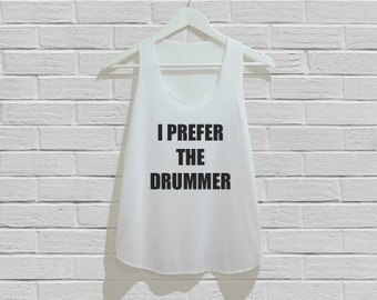 I Prefer The Drummer Tank Top Women Tank Top Tunic TShirt T Shirt Singlet - Size S M L